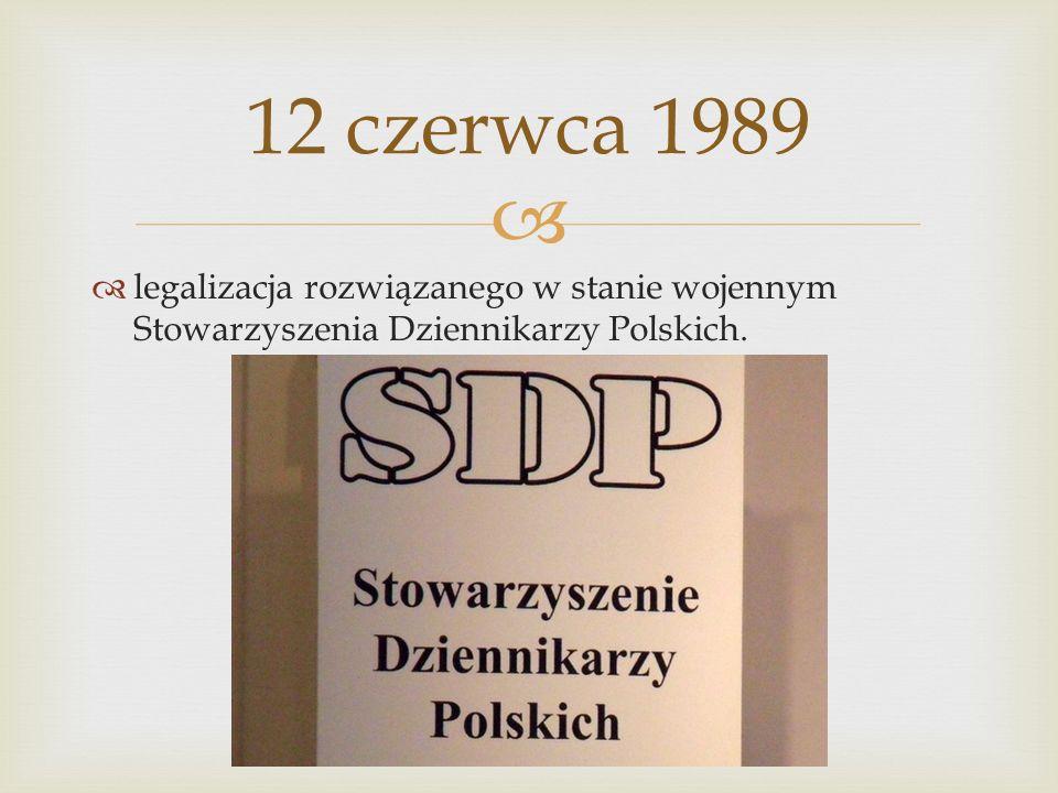 12 czerwca 1989 legalizacja rozwiązanego w stanie wojennym Stowarzyszenia Dziennikarzy Polskich.