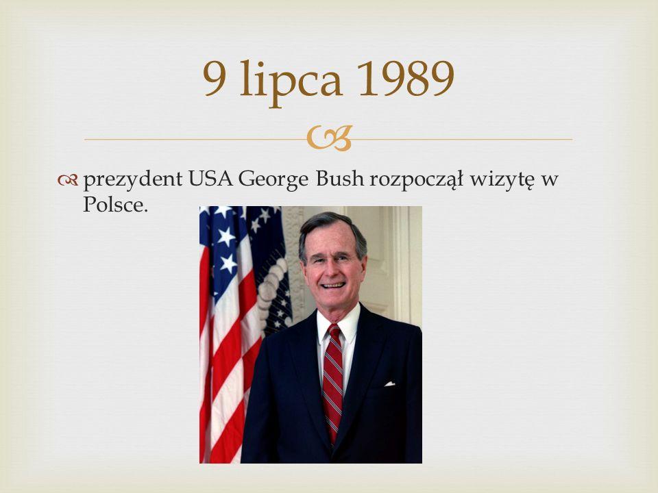 9 lipca 1989 prezydent USA George Bush rozpoczął wizytę w Polsce.