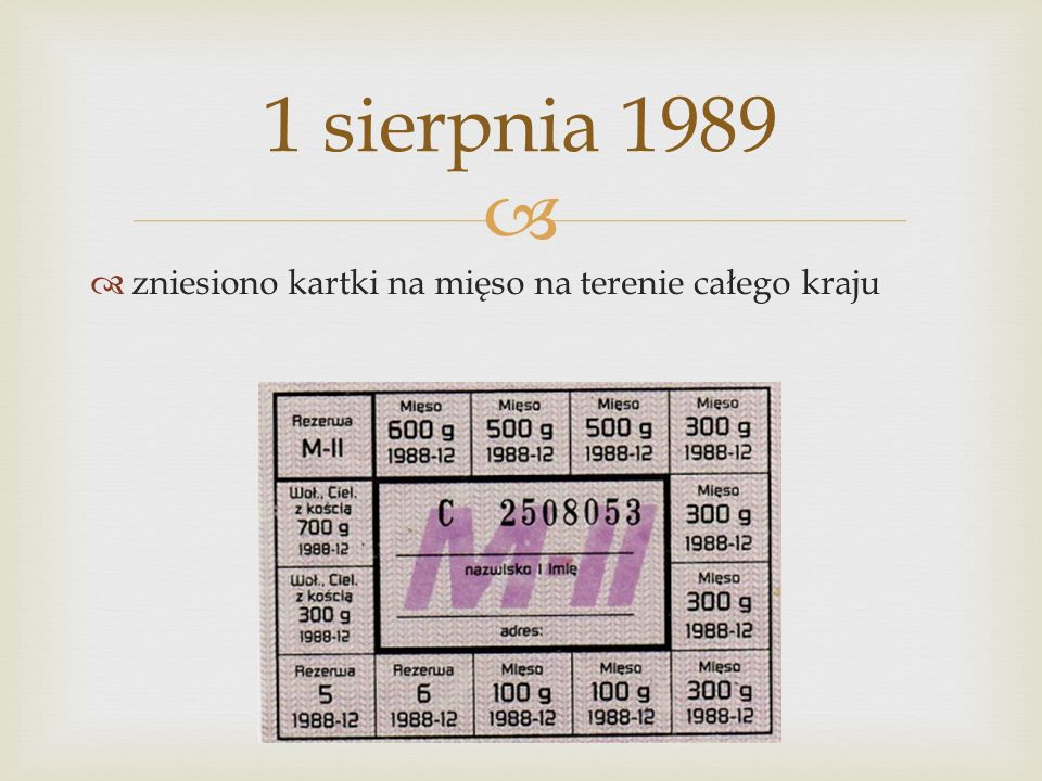1 sierpnia 1989 zniesiono kartki na mięso na terenie całego kraju