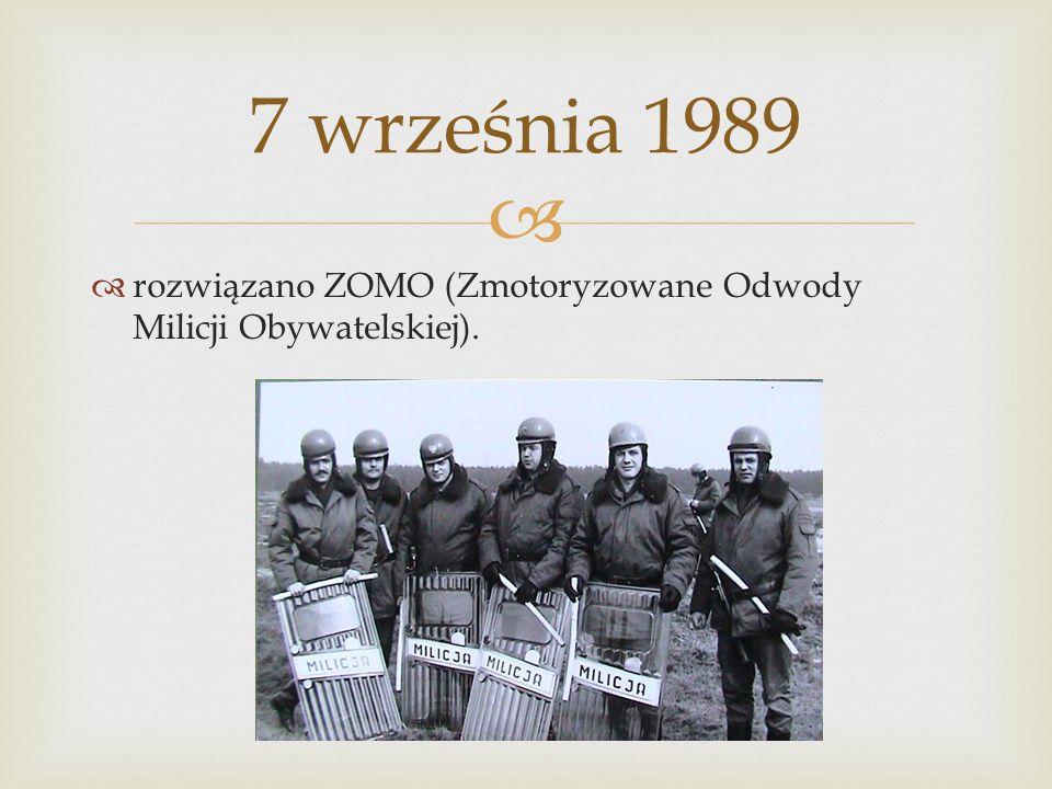 7 września 1989 rozwiązano ZOMO (Zmotoryzowane Odwody Milicji Obywatelskiej).