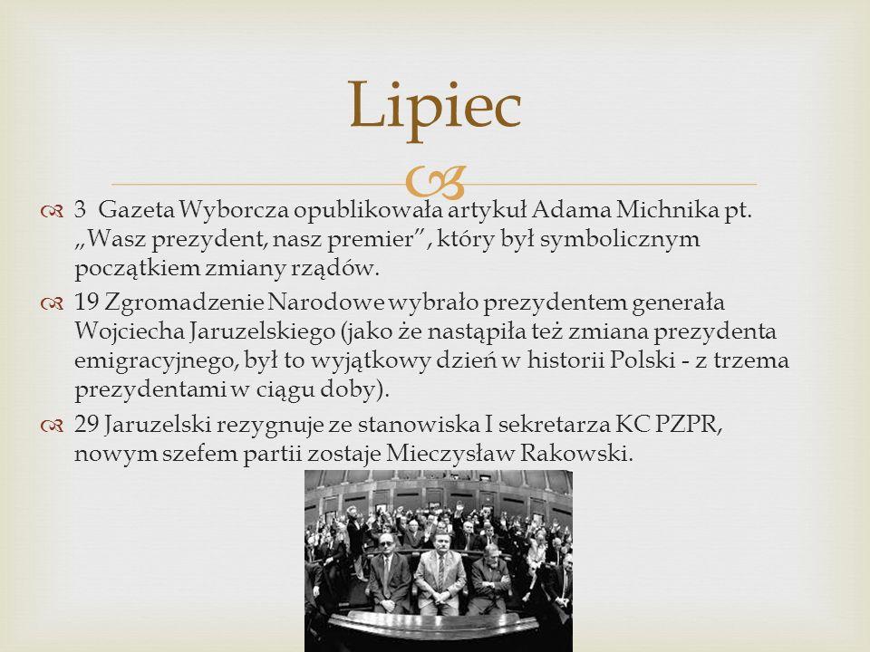 """Lipiec 3 Gazeta Wyborcza opublikowała artykuł Adama Michnika pt. """"Wasz prezydent, nasz premier , który był symbolicznym początkiem zmiany rządów."""