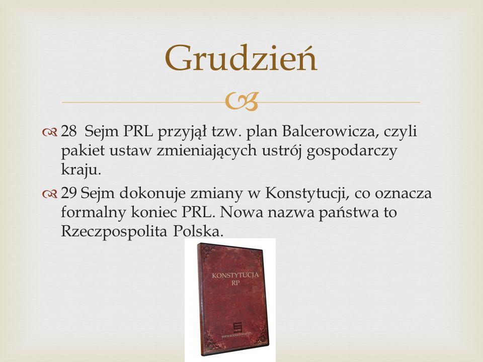 Grudzień 28 Sejm PRL przyjął tzw. plan Balcerowicza, czyli pakiet ustaw zmieniających ustrój gospodarczy kraju.