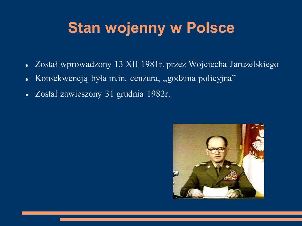 """Stan wojenny w Polsce Został wprowadzony 13 XII 1981r. przez Wojciecha Jaruzelskiego. Konsekwencją była m.in. cenzura, """"godzina policyjna"""