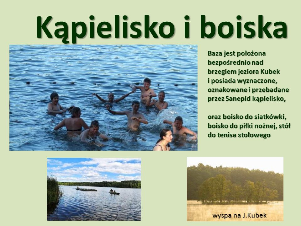 Kąpielisko i boiska Baza jest położona bezpośrednio nad brzegiem jeziora Kubek.