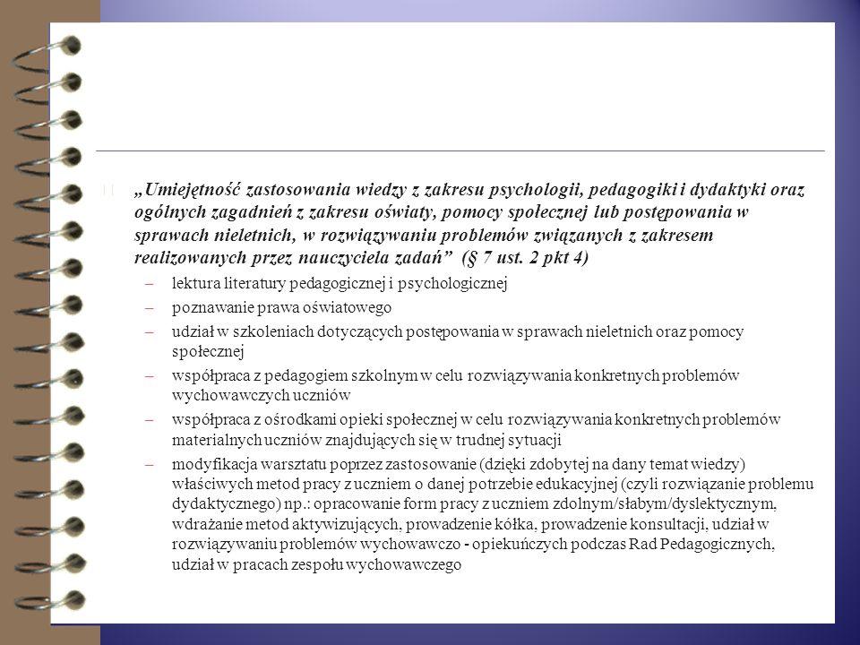 """""""Umiejętność zastosowania wiedzy z zakresu psychologii, pedagogiki i dydaktyki oraz ogólnych zagadnień z zakresu oświaty, pomocy społecznej lub postępowania w sprawach nieletnich, w rozwiązywaniu problemów związanych z zakresem realizowanych przez nauczyciela zadań (§ 7 ust. 2 pkt 4)"""