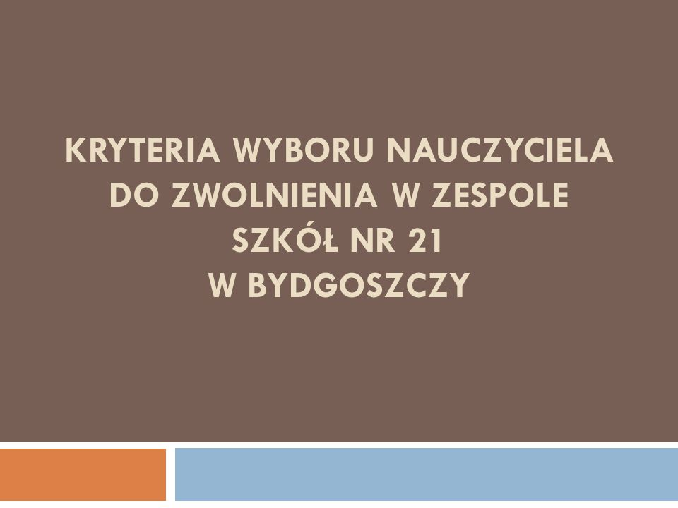 KRYTERIA WYBORU NAUCZYCIELA DO ZWOLNIENIA W ZESPOLE SZKÓŁ NR 21 W BYDGOSZCZY