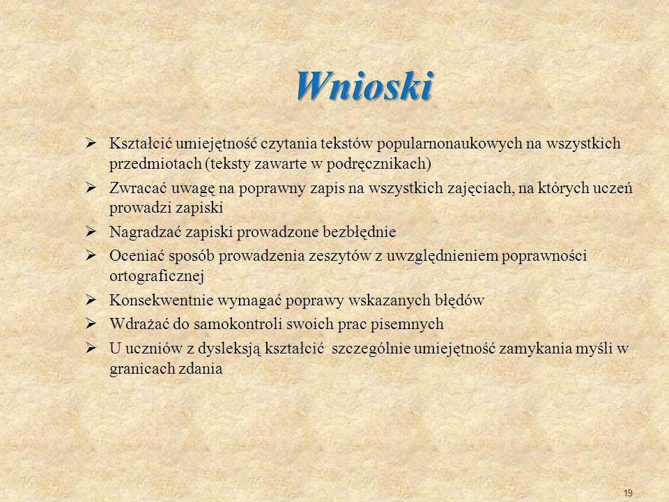 Wnioski Kształcić umiejętność czytania tekstów popularnonaukowych na wszystkich przedmiotach (teksty zawarte w podręcznikach)