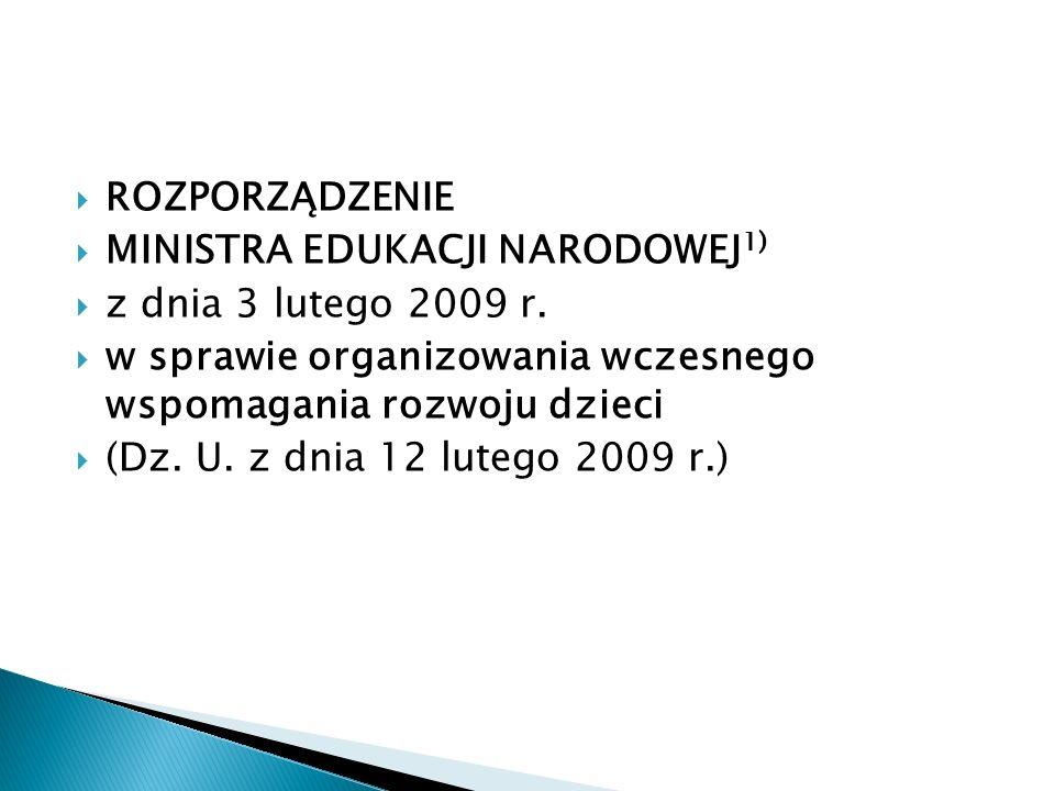 ROZPORZĄDZENIE MINISTRA EDUKACJI NARODOWEJ1) z dnia 3 lutego 2009 r. w sprawie organizowania wczesnego wspomagania rozwoju dzieci.