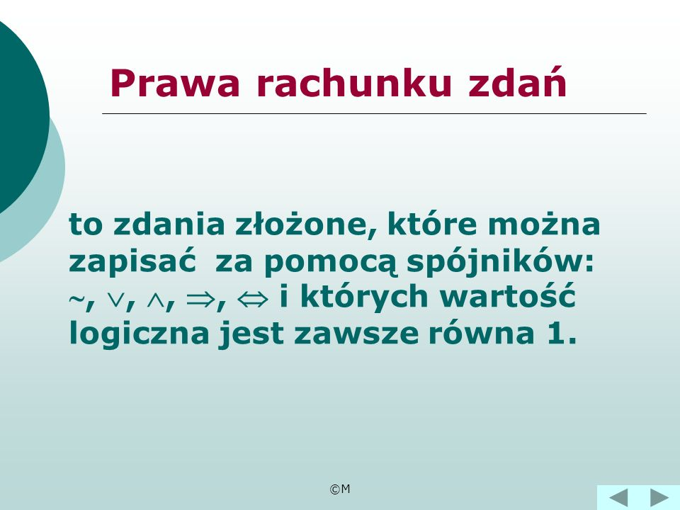 Prawa rachunku zdań to zdania złożone, które można zapisać za pomocą spójników: , , , ,  i których wartość logiczna jest zawsze równa 1.