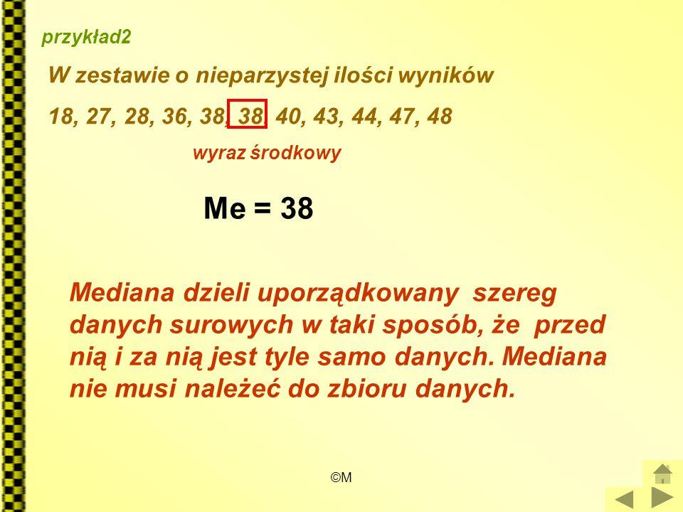 przykład2 W zestawie o nieparzystej ilości wyników. 18, 27, 28, 36, 38, 38, 40, 43, 44, 47, 48. wyraz środkowy.