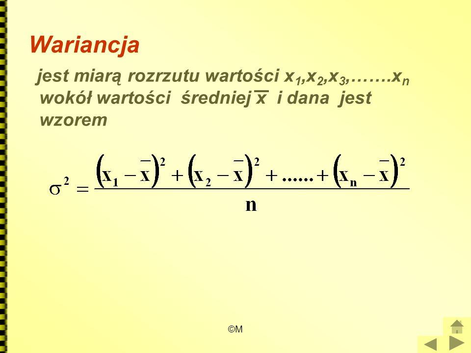 Wariancja jest miarą rozrzutu wartości x1,x2,x3,…….xn wokół wartości średniej x i dana jest wzorem.