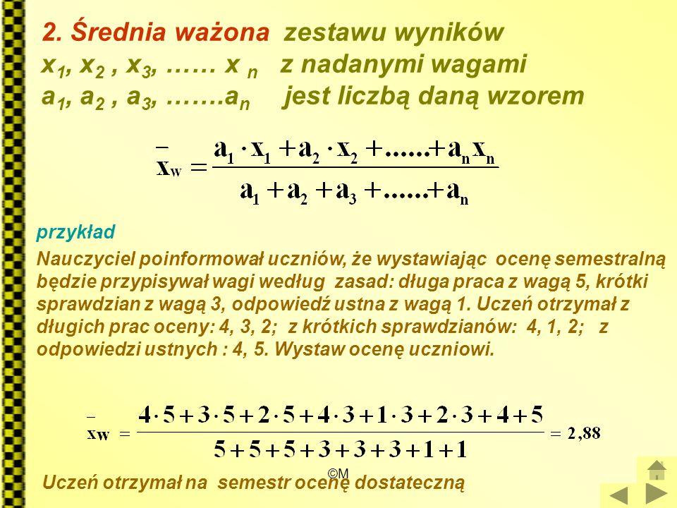 2. Średnia ważona zestawu wyników x1, x2 , x3, …… x n z nadanymi wagami a1, a2 , a3, …….an jest liczbą daną wzorem