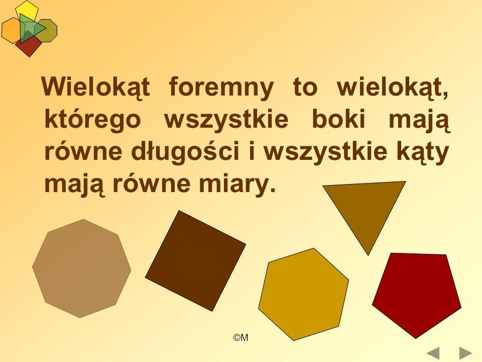 Wielokąt foremny to wielokąt, którego wszystkie boki mają równe długości i wszystkie kąty mają równe miary.