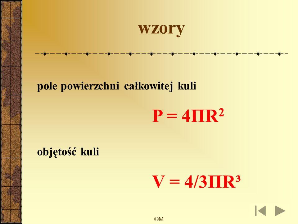 wzory P = 4ΠR2 V = 4/3ΠR³ pole powierzchni całkowitej kuli