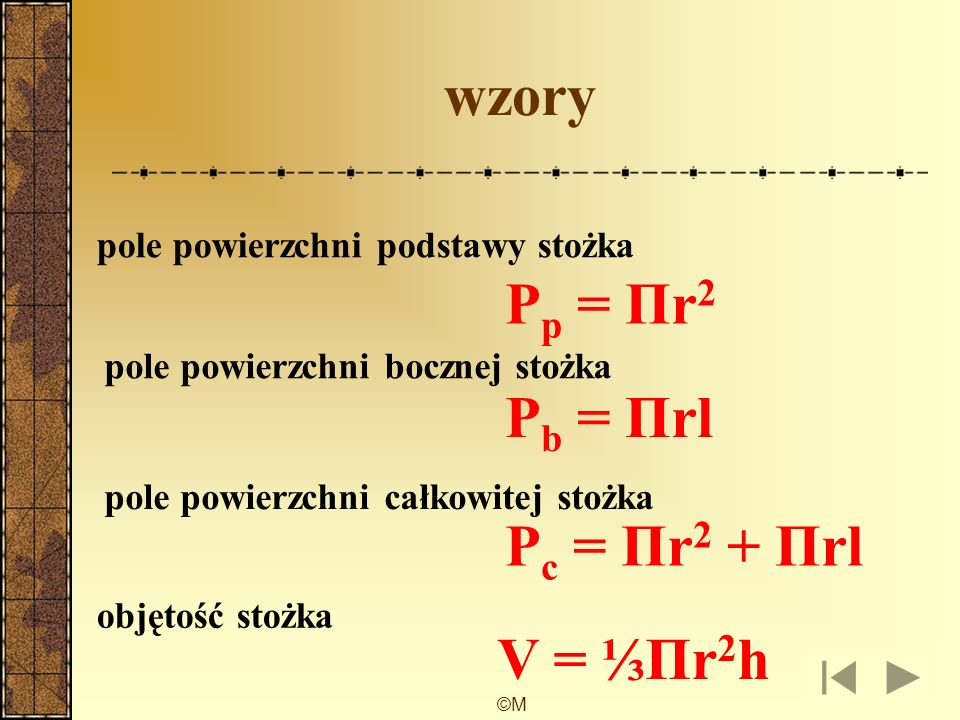 wzory Pp = Πr2 Pb = Πrl Pc = Πr2 + Πrl V = ⅓Πr2h