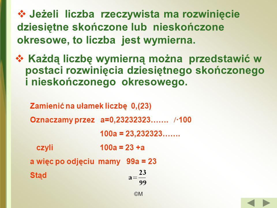 Jeżeli liczba rzeczywista ma rozwinięcie dziesiętne skończone lub nieskończone okresowe, to liczba jest wymierna.