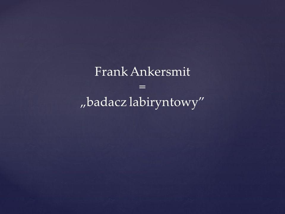 """Frank Ankersmit = """"badacz labiryntowy"""