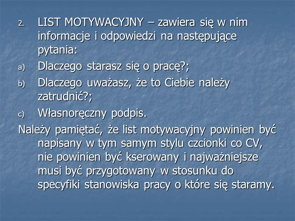 LIST MOTYWACYJNY – zawiera się w nim informacje i odpowiedzi na następujące pytania: