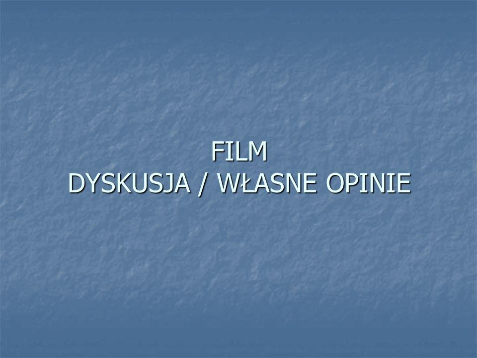 FILM DYSKUSJA / WŁASNE OPINIE