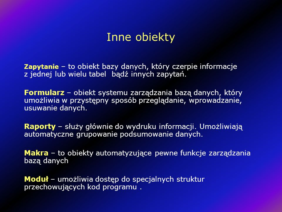 Inne obiekty Zapytanie – to obiekt bazy danych, który czerpie informacje z jednej lub wielu tabel bądź innych zapytań.