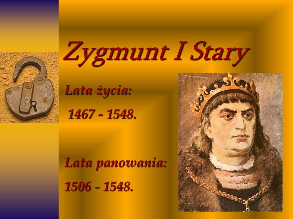 Lata życia: 1467 - 1548. Lata panowania: 1506 - 1548.