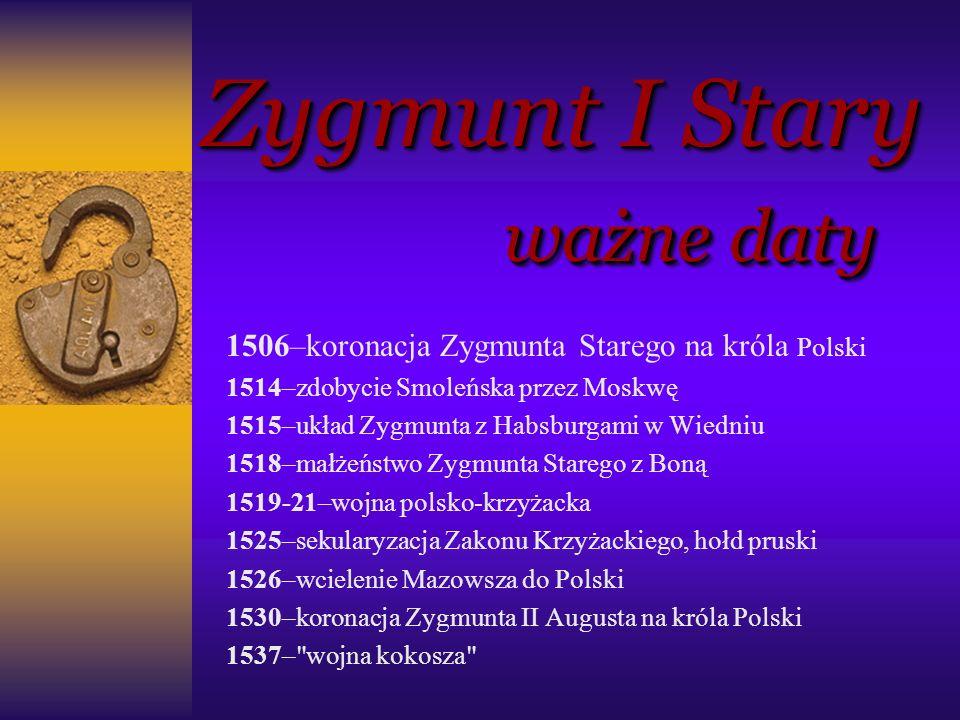Zygmunt I Stary ważne daty