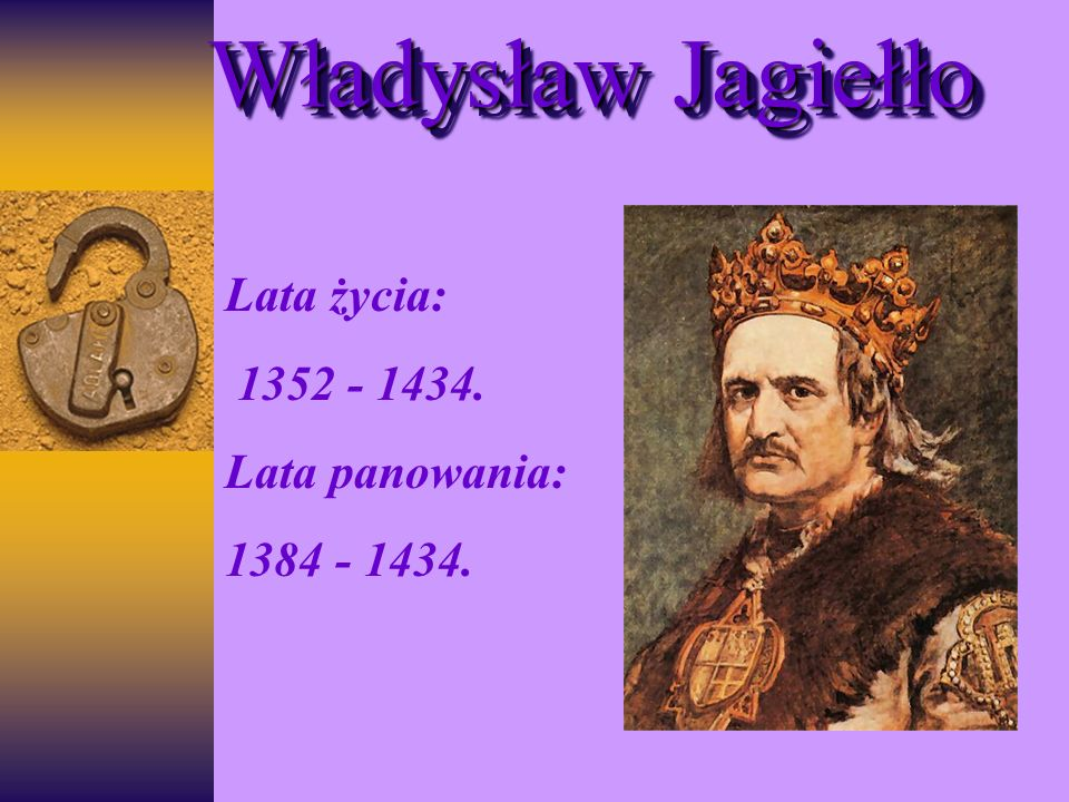 Lata życia: 1352 - 1434. Lata panowania: 1384 - 1434.