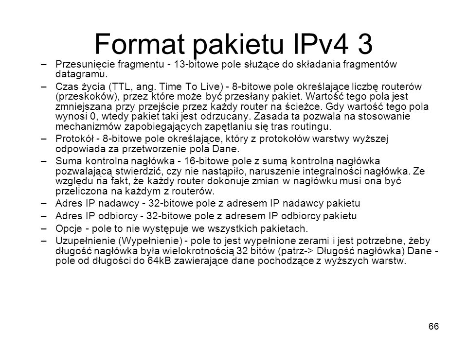 Format pakietu IPv4 3 Przesunięcie fragmentu - 13-bitowe pole służące do składania fragmentów datagramu.
