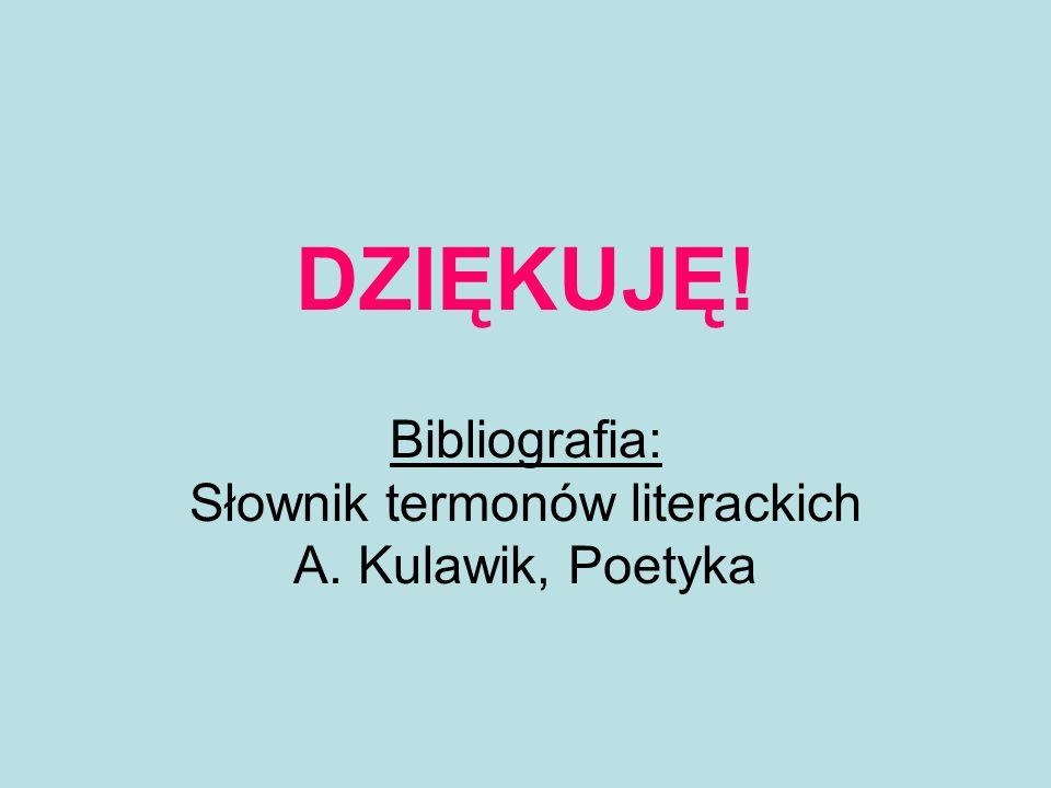 DZIĘKUJĘ. Bibliografia: Słownik termonów literackich A