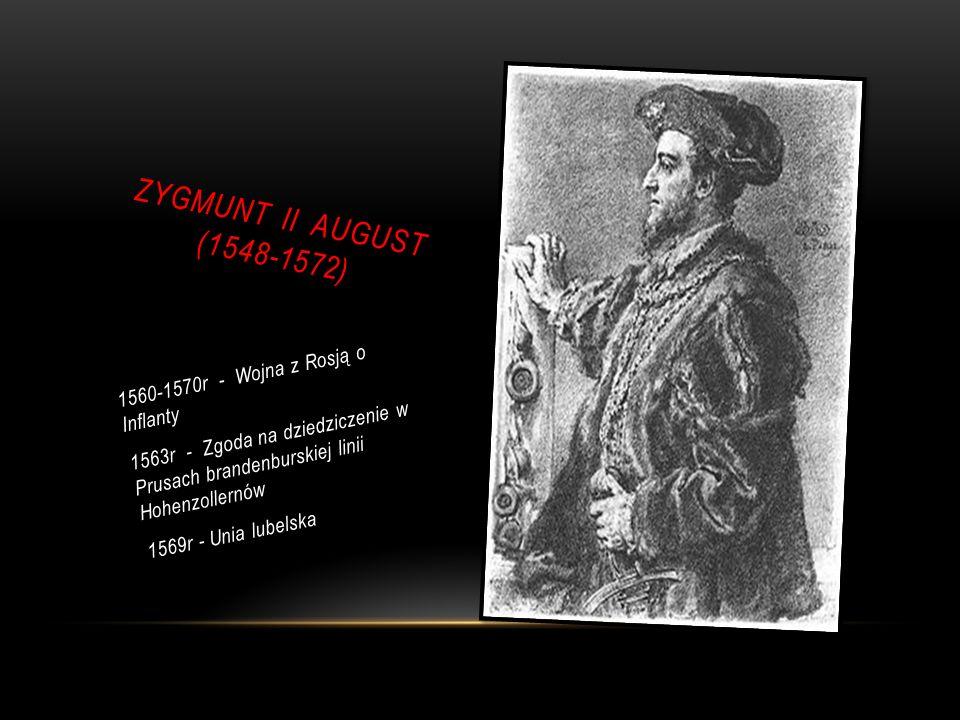 ZYGMUNT II AUGUST (1548-1572) 1560-1570r - Wojna z Rosją o Inflanty
