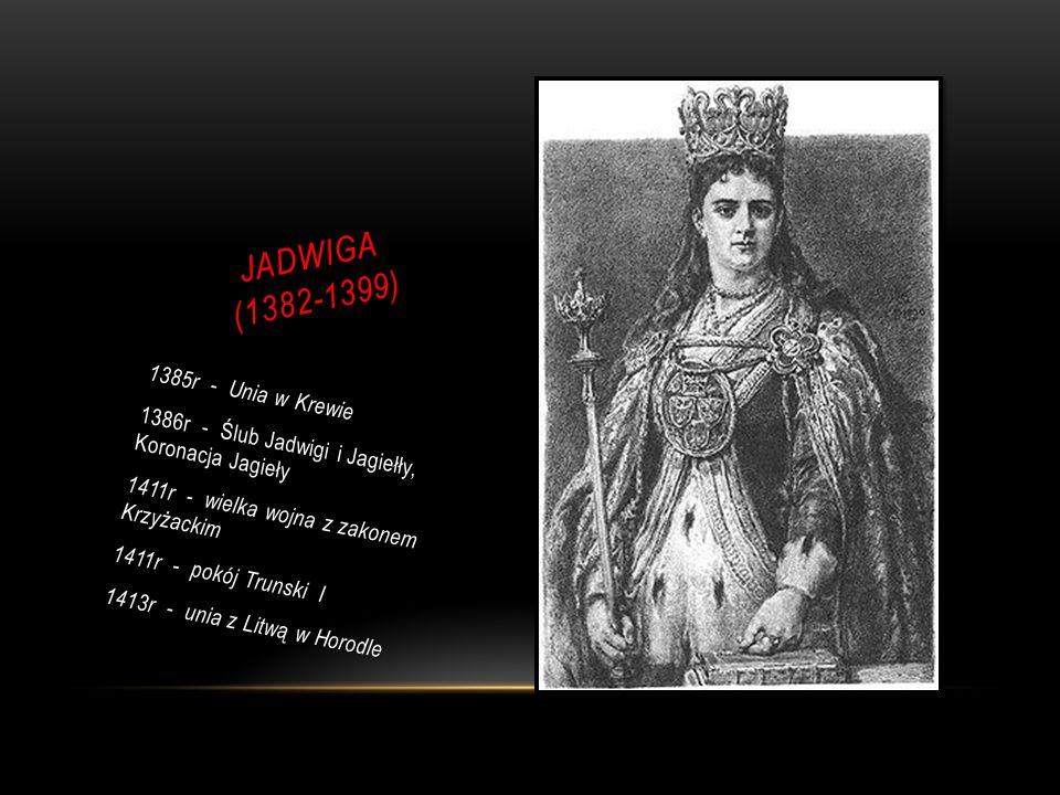 JADWIGA (1382-1399) 1385r - Unia w Krewie