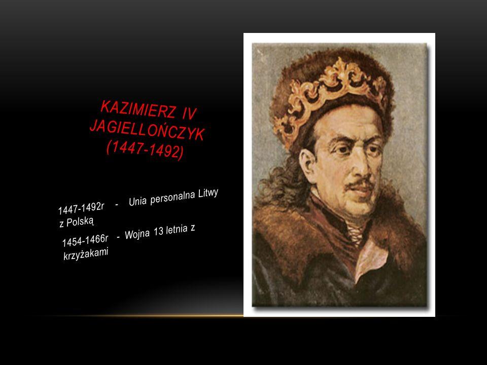 KAZIMIERZ IV JAGIELLOŃCZYK (1447-1492)