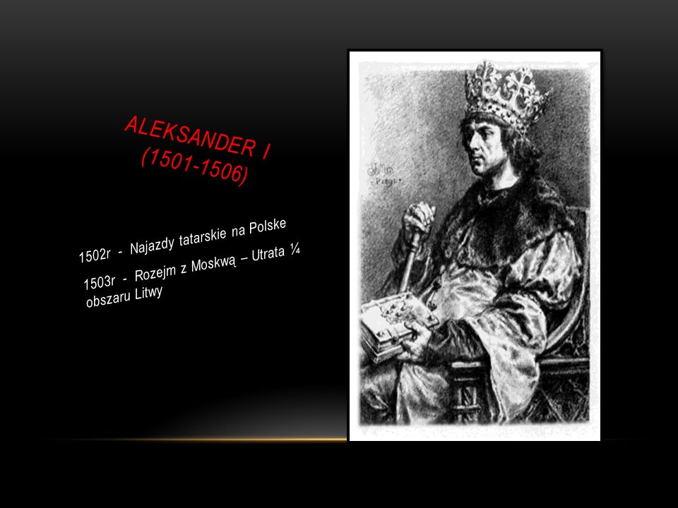 ALEKSANDER I (1501-1506) 1502r - Najazdy tatarskie na Polske