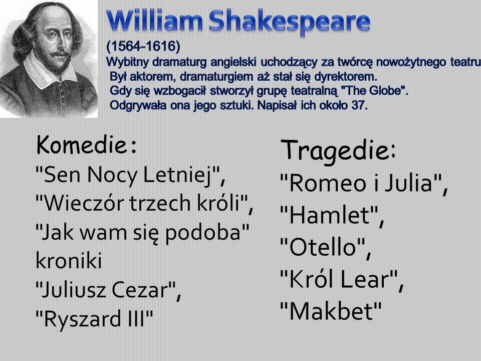 William Shakespeare (1564-1616) Wybitny dramaturg angielski uchodzący za twórcę nowożytnego teatru.