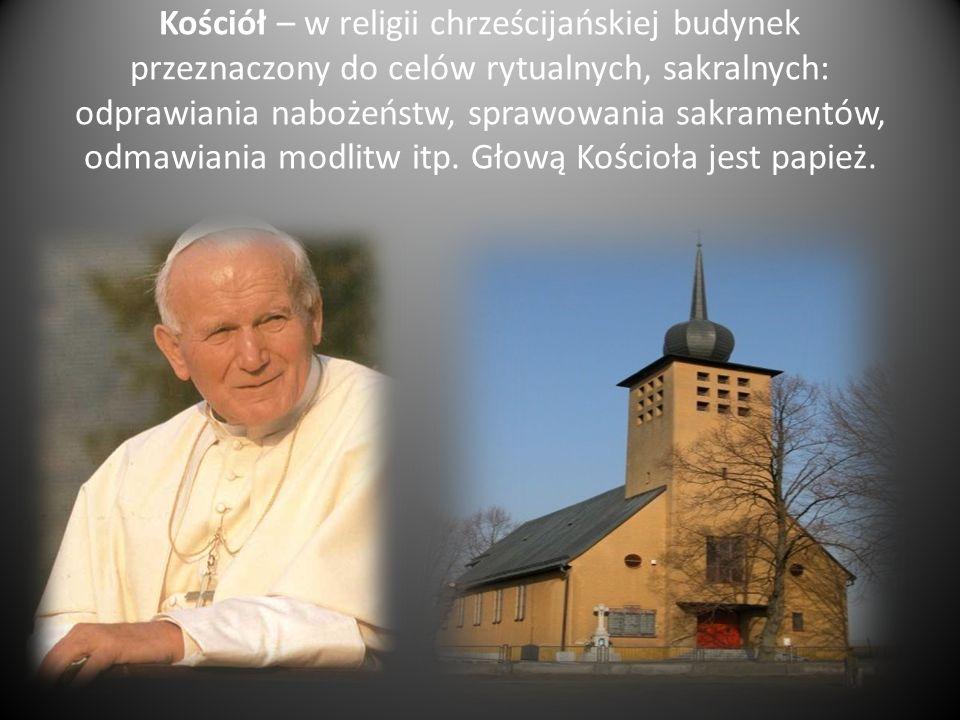 Kościół – w religii chrześcijańskiej budynek przeznaczony do celów rytualnych, sakralnych: odprawiania nabożeństw, sprawowania sakramentów, odmawiania modlitw itp.