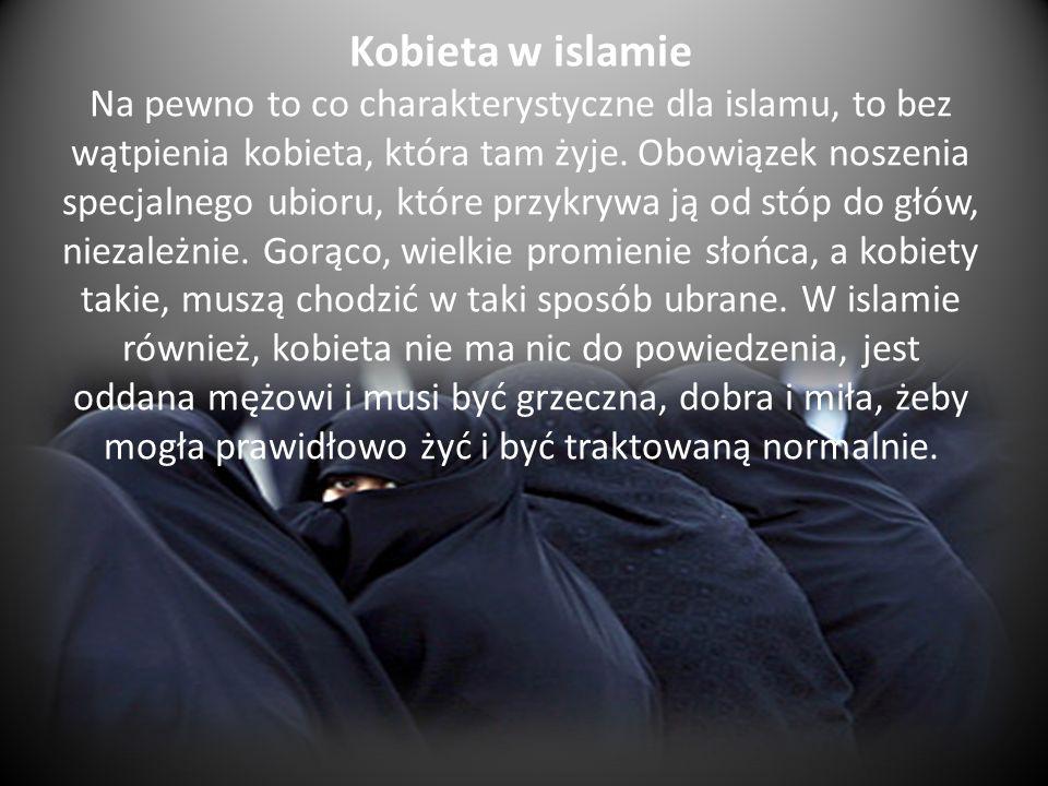 Kobieta w islamie Na pewno to co charakterystyczne dla islamu, to bez wątpienia kobieta, która tam żyje.
