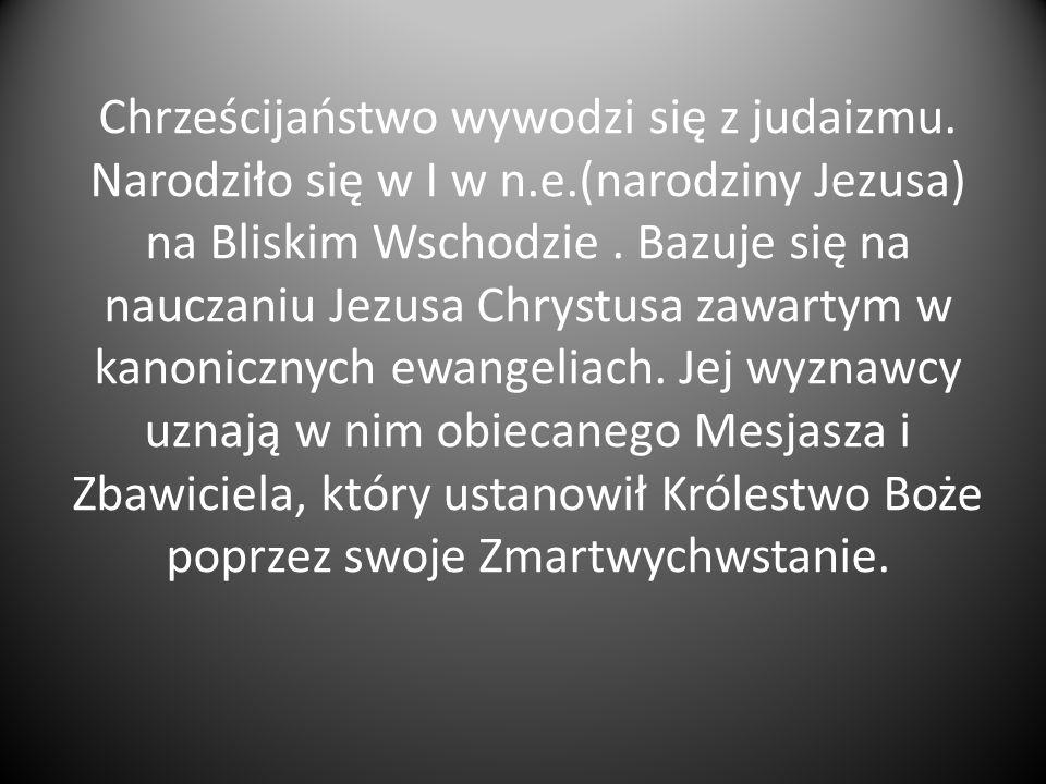 Chrześcijaństwo wywodzi się z judaizmu. Narodziło się w I w n. e