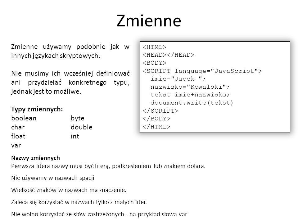 Zmienne Zmienne używamy podobnie jak w innych językach skryptowych.