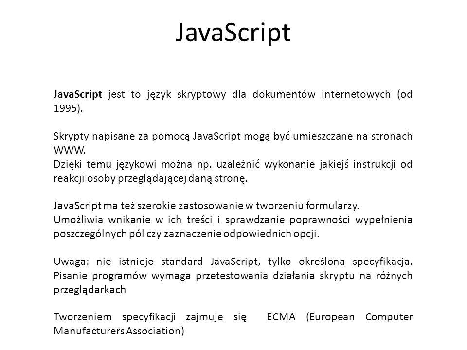 JavaScript JavaScript jest to język skryptowy dla dokumentów internetowych (od 1995).