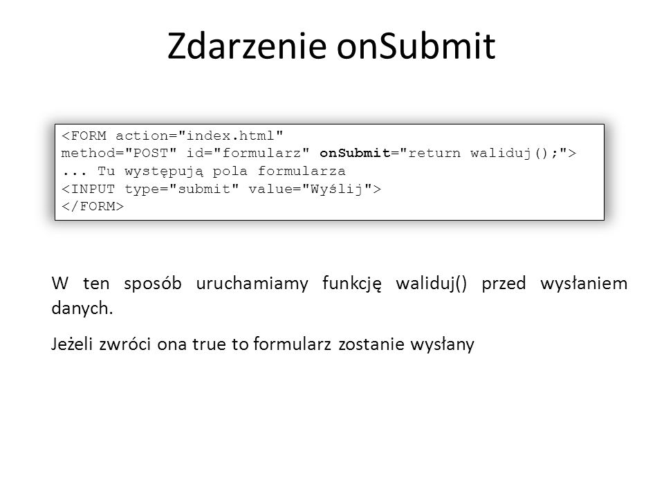 Zdarzenie onSubmit <FORM action= index.html method= POST id= formularz onSubmit= return waliduj(); >