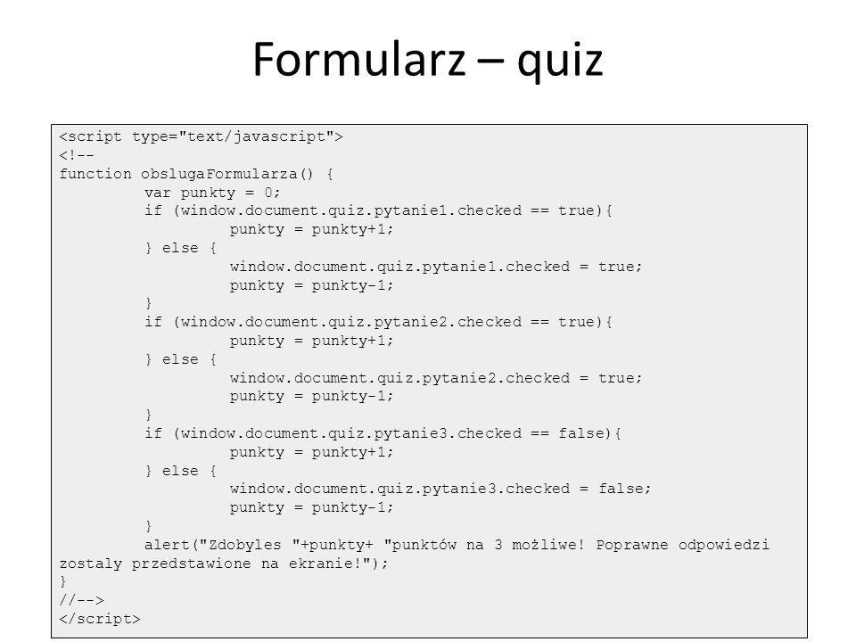 Formularz – quiz <script type= text/javascript > <!--