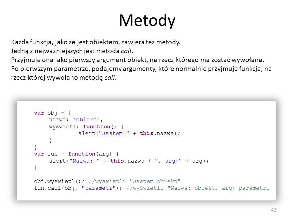 Metody Każda funkcja, jako że jest obiektem, zawiera też metody.