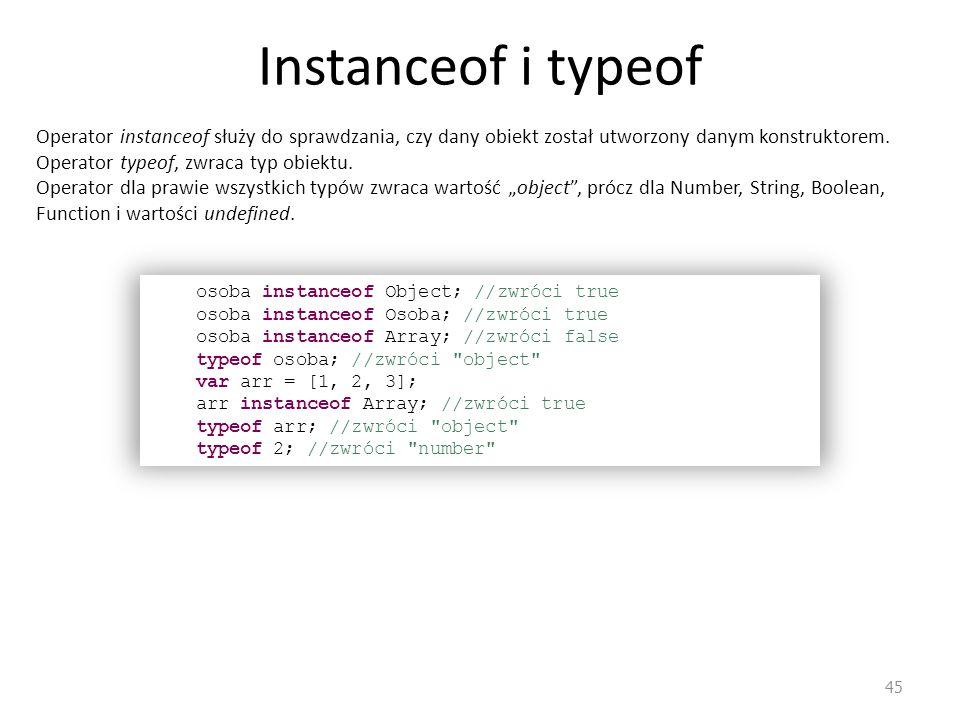 Instanceof i typeof Operator instanceof służy do sprawdzania, czy dany obiekt został utworzony danym konstruktorem.