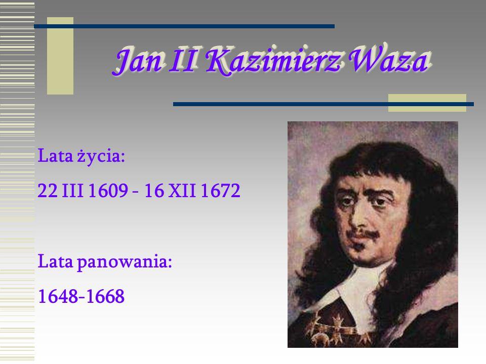 Jan II Kazimierz Waza Lata życia: 22 III 1609 - 16 XII 1672