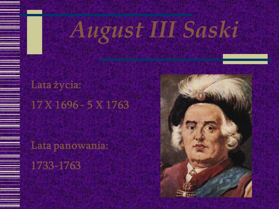 August III Saski Lata życia: 17 X 1696 - 5 X 1763 Lata panowania: