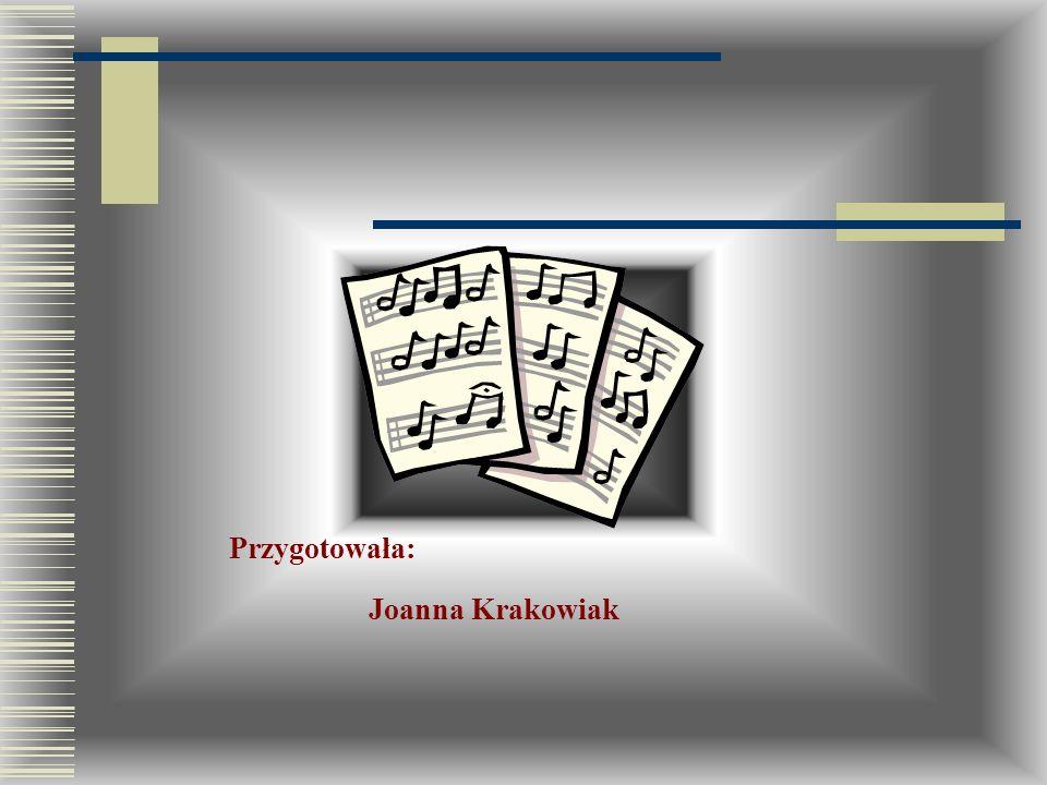 Przygotowała: Joanna Krakowiak
