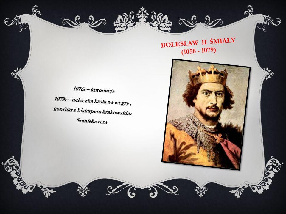 Bolesław ii śmiały (1058 - 1079) 1076r – koronacja
