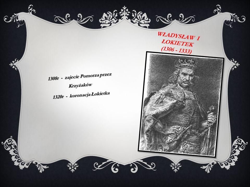 Władysław i łokietek (1306 - 1333)