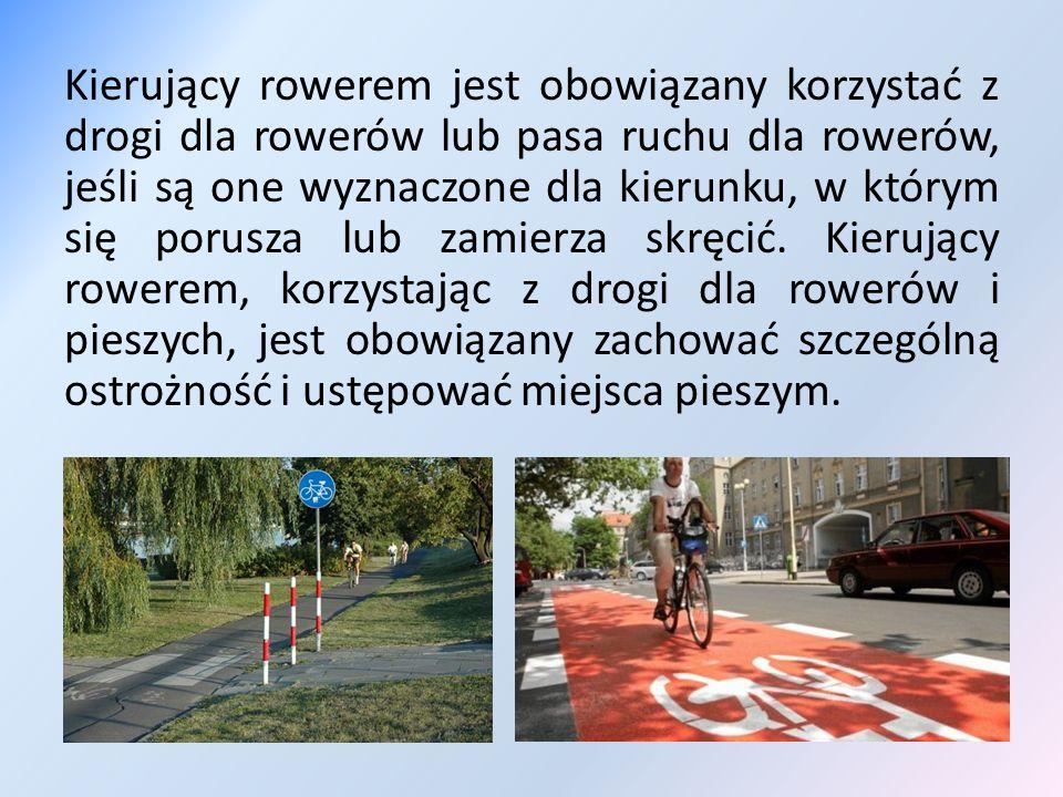 Kierujący rowerem jest obowiązany korzystać z drogi dla rowerów lub pasa ruchu dla rowerów, jeśli są one wyznaczone dla kierunku, w którym się porusza lub zamierza skręcić.