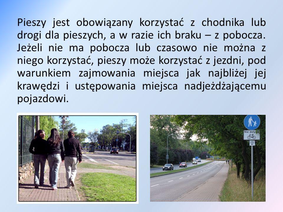 Pieszy jest obowiązany korzystać z chodnika lub drogi dla pieszych, a w razie ich braku – z pobocza.